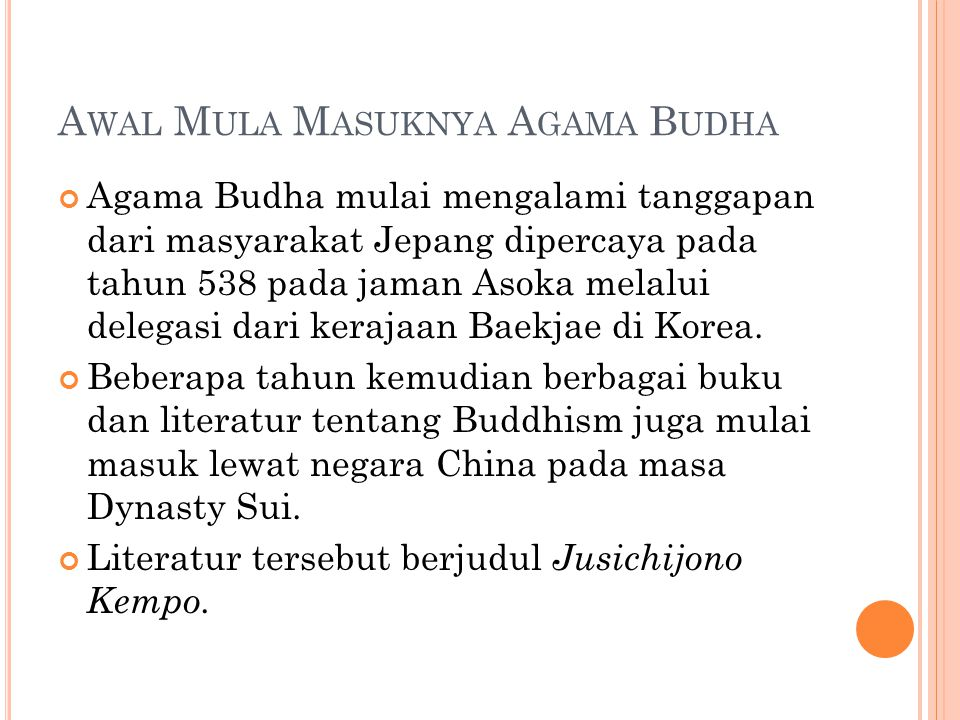 A WAL M ULA M ASUKNYA A GAMA B UDHA Agama Budha mulai mengalami tanggapan dari masyarakat Jepang dipercaya pada tahun 538 pada jaman Asoka melalui del
