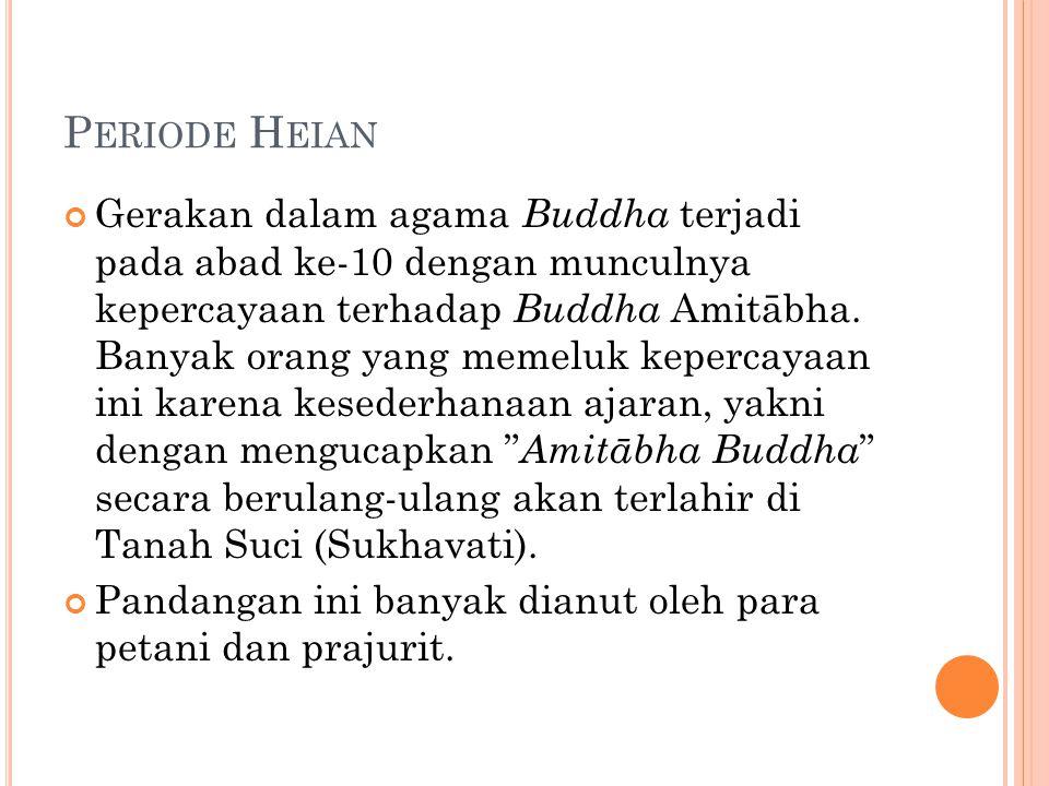 P ERIODE H EIAN Gerakan dalam agama Buddha terjadi pada abad ke-10 dengan munculnya kepercayaan terhadap Buddha Amitābha. Banyak orang yang memeluk ke