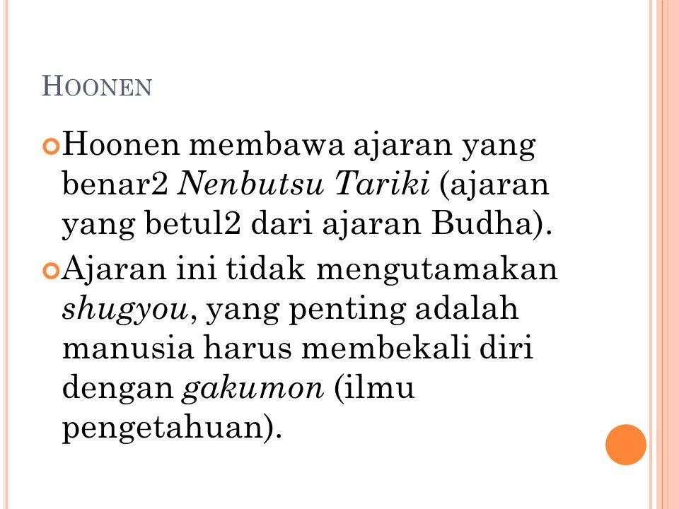 H OONEN Hoonen membawa ajaran yang benar2 Nenbutsu Tariki (ajaran yang betul2 dari ajaran Budha). Ajaran ini tidak mengutamakan shugyou, yang penting