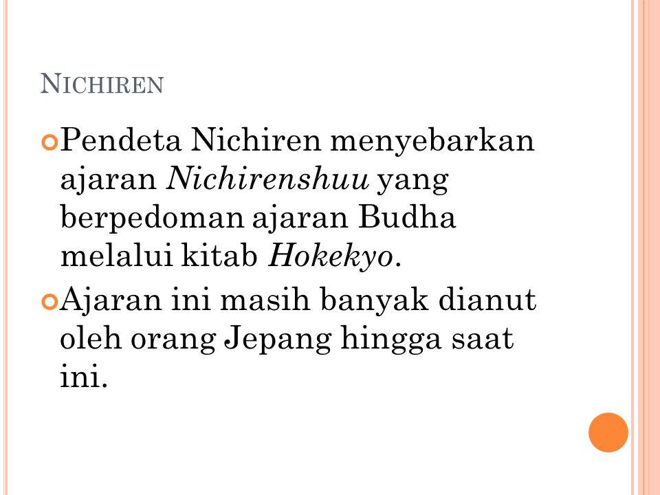 N ICHIREN Pendeta Nichiren menyebarkan ajaran Nichirenshuu yang berpedoman ajaran Budha melalui kitab Hokekyo. Ajaran ini masih banyak dianut oleh ora