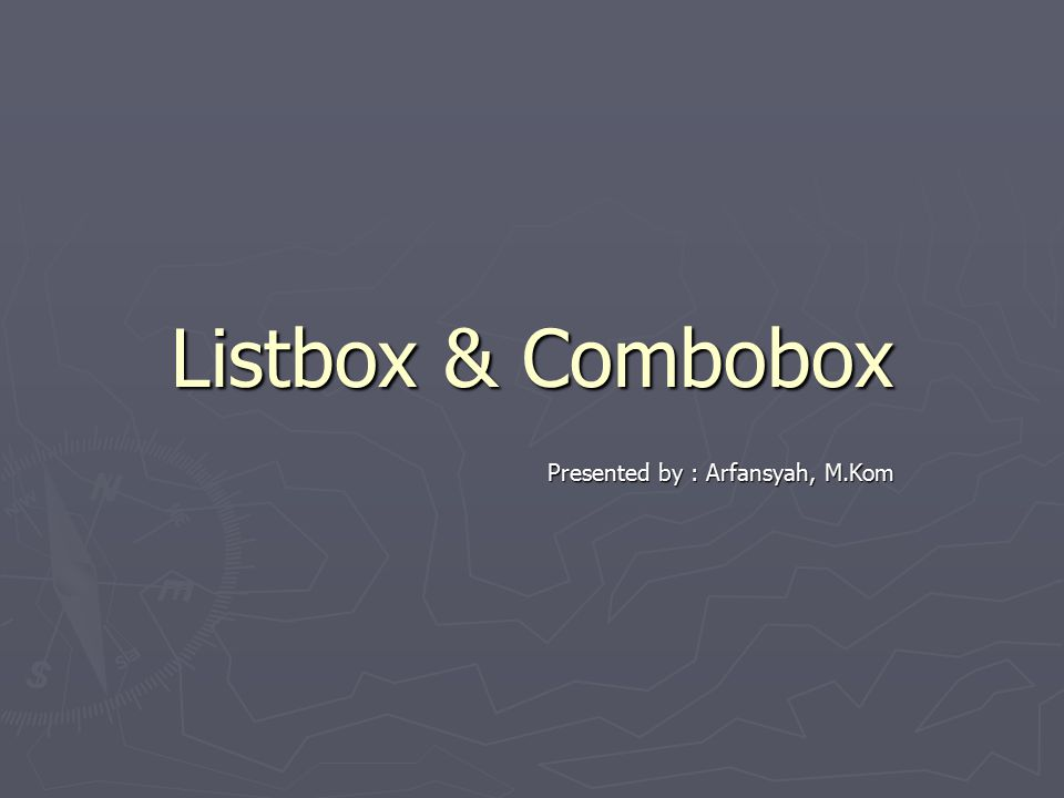 Listbox ► Sebuah objek yang digunakan sebagai tempat untuk menampung dan menampilkan data didalam daftar index.