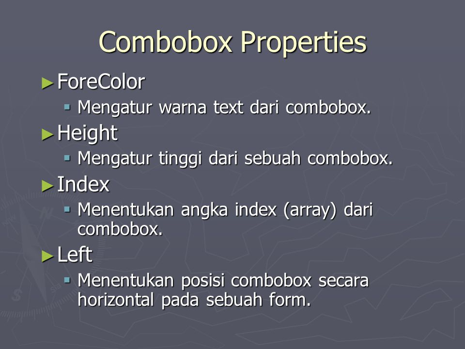 Combobox Properties ► ForeColor  Mengatur warna text dari combobox. ► Height  Mengatur tinggi dari sebuah combobox. ► Index  Menentukan angka index