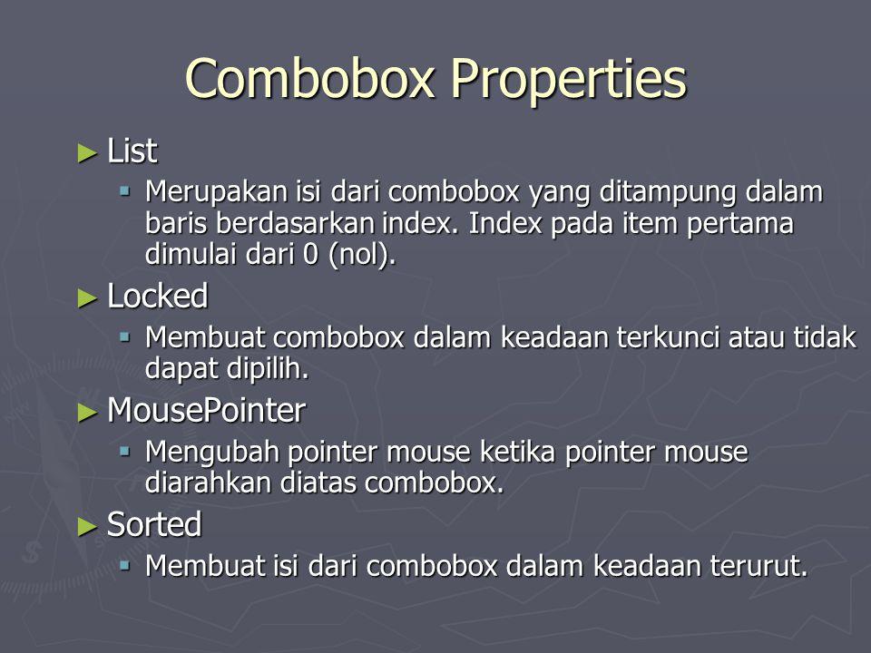 Combobox Properties ► List  Merupakan isi dari combobox yang ditampung dalam baris berdasarkan index. Index pada item pertama dimulai dari 0 (nol). ►
