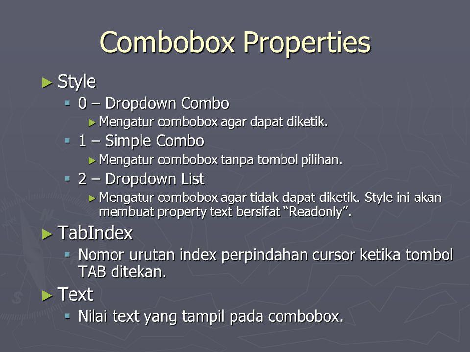 Combobox Properties ► Style  0 – Dropdown Combo ► Mengatur combobox agar dapat diketik.  1 – Simple Combo ► Mengatur combobox tanpa tombol pilihan.