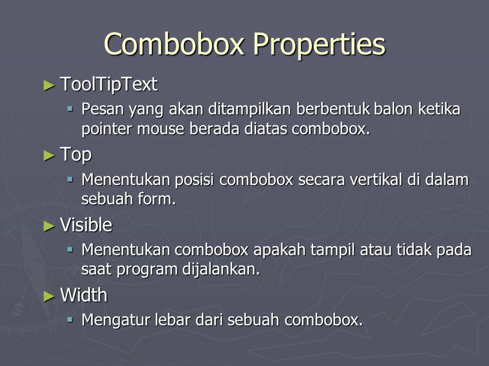 Combobox Properties ► ToolTipText  Pesan yang akan ditampilkan berbentuk balon ketika pointer mouse berada diatas combobox. ► Top  Menentukan posisi