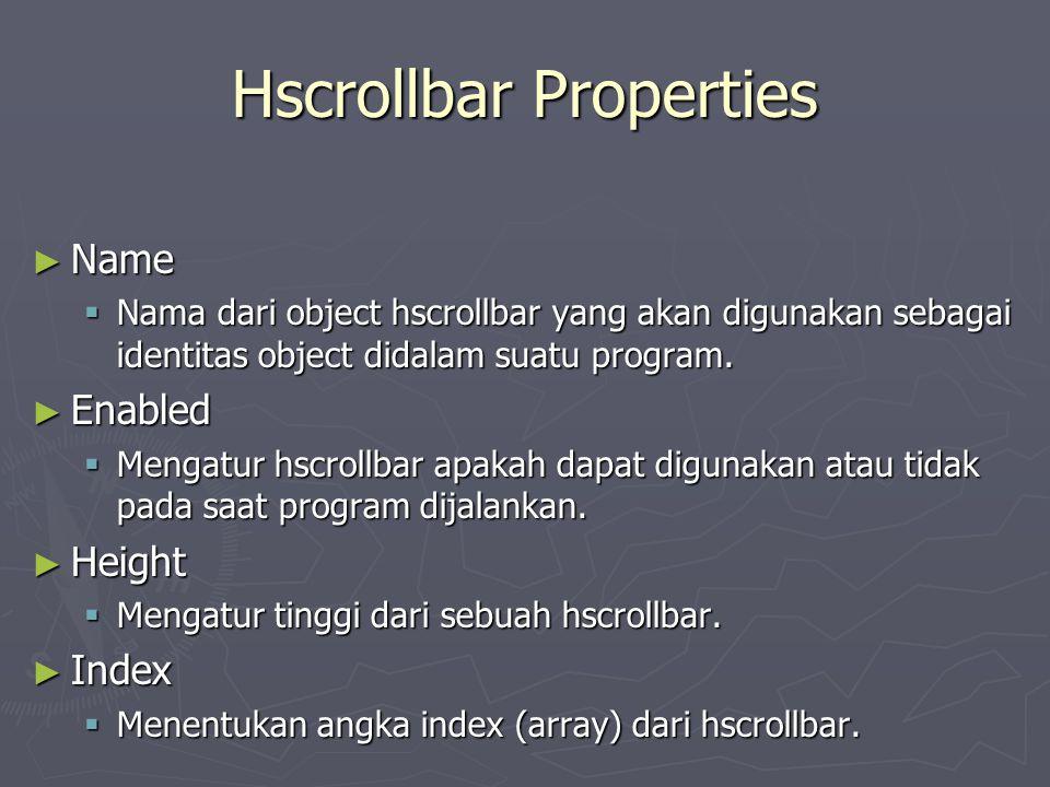 Hscrollbar Properties ► Name  Nama dari object hscrollbar yang akan digunakan sebagai identitas object didalam suatu program. ► Enabled  Mengatur hs