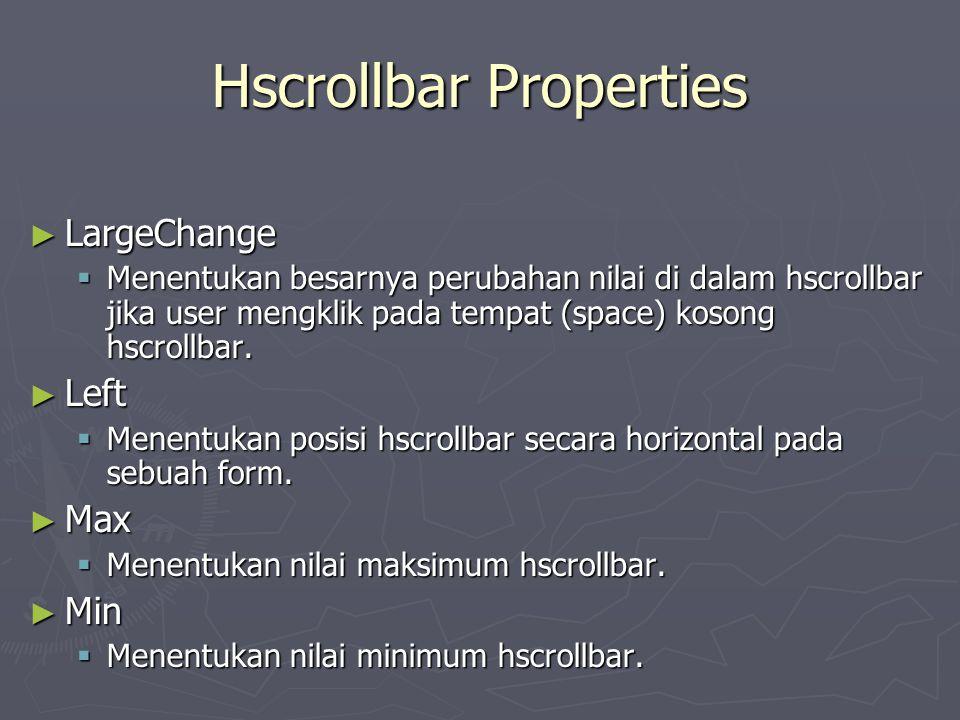 Hscrollbar Properties ► LargeChange  Menentukan besarnya perubahan nilai di dalam hscrollbar jika user mengklik pada tempat (space) kosong hscrollbar