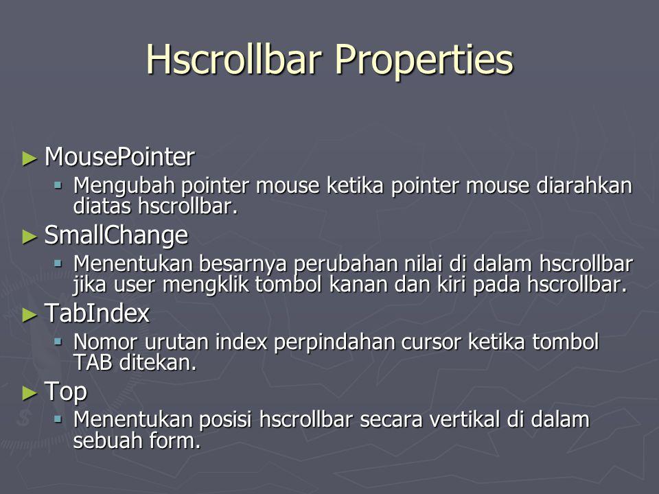 Hscrollbar Properties ► MousePointer  Mengubah pointer mouse ketika pointer mouse diarahkan diatas hscrollbar. ► SmallChange  Menentukan besarnya pe
