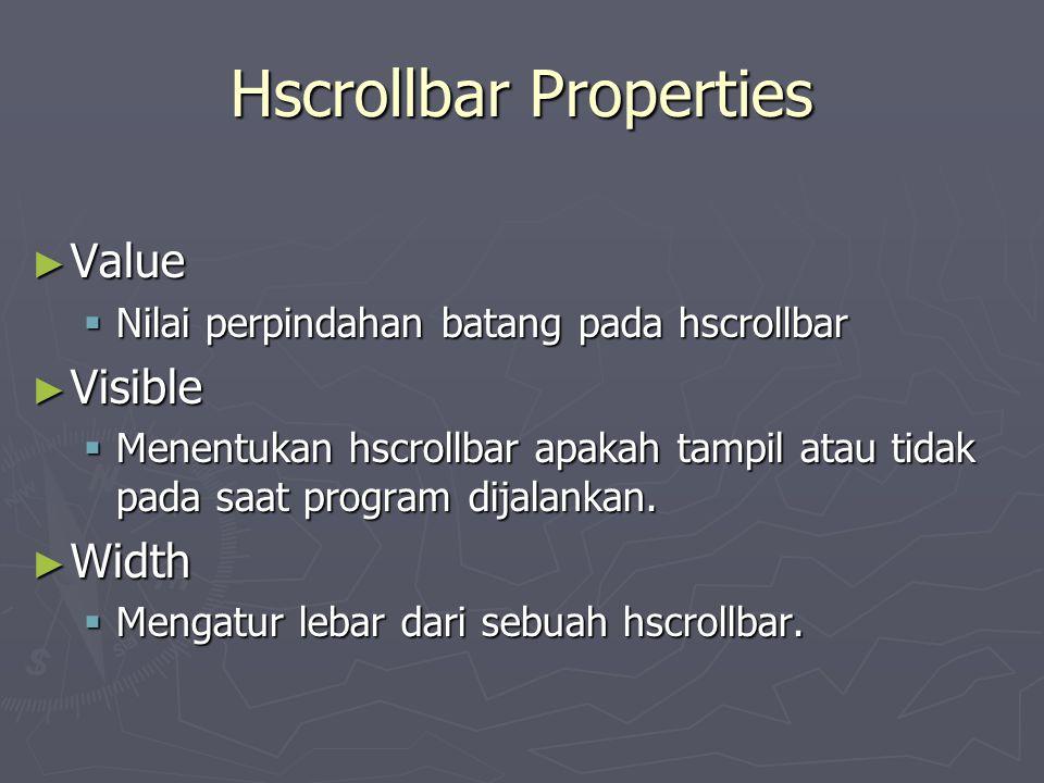Hscrollbar Properties ► Value  Nilai perpindahan batang pada hscrollbar ► Visible  Menentukan hscrollbar apakah tampil atau tidak pada saat program
