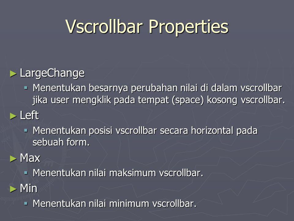 Vscrollbar Properties ► LargeChange  Menentukan besarnya perubahan nilai di dalam vscrollbar jika user mengklik pada tempat (space) kosong vscrollbar