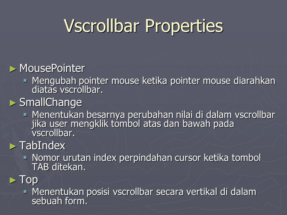 Vscrollbar Properties ► MousePointer  Mengubah pointer mouse ketika pointer mouse diarahkan diatas vscrollbar. ► SmallChange  Menentukan besarnya pe