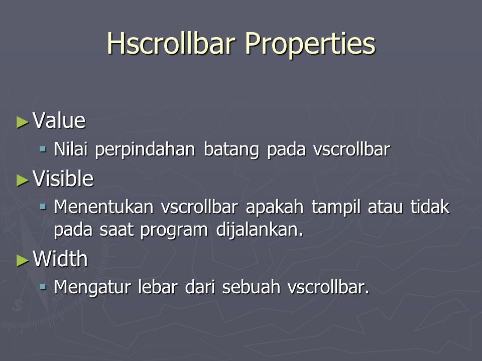 Hscrollbar Properties ► Value  Nilai perpindahan batang pada vscrollbar ► Visible  Menentukan vscrollbar apakah tampil atau tidak pada saat program