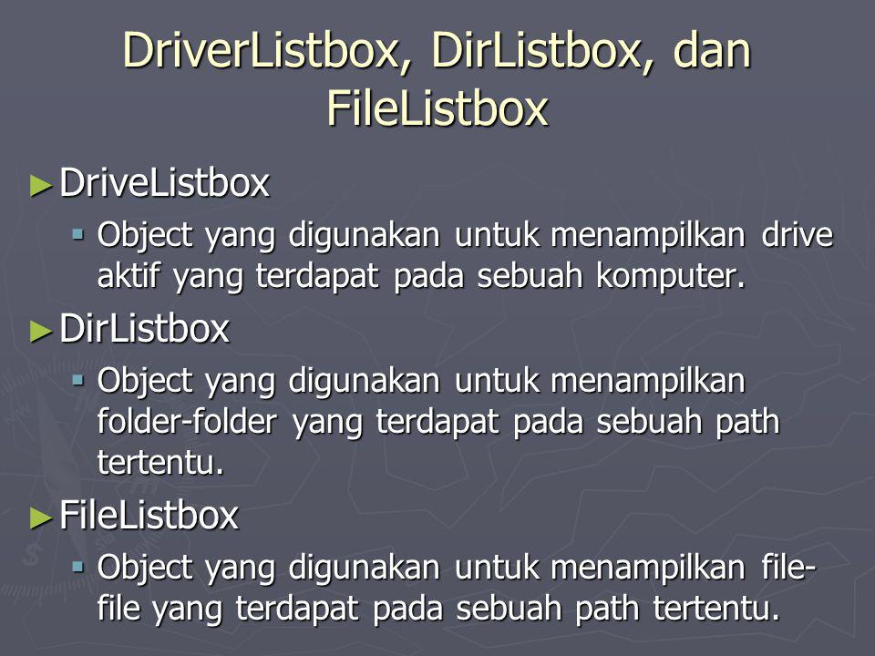 ► DriveListbox  Object yang digunakan untuk menampilkan drive aktif yang terdapat pada sebuah komputer. ► DirListbox  Object yang digunakan untuk me