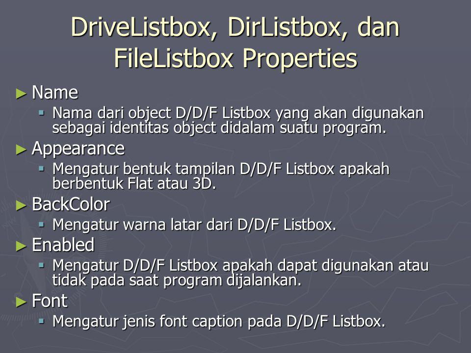 DriveListbox, DirListbox, dan FileListbox Properties ► Name  Nama dari object D/D/F Listbox yang akan digunakan sebagai identitas object didalam suat