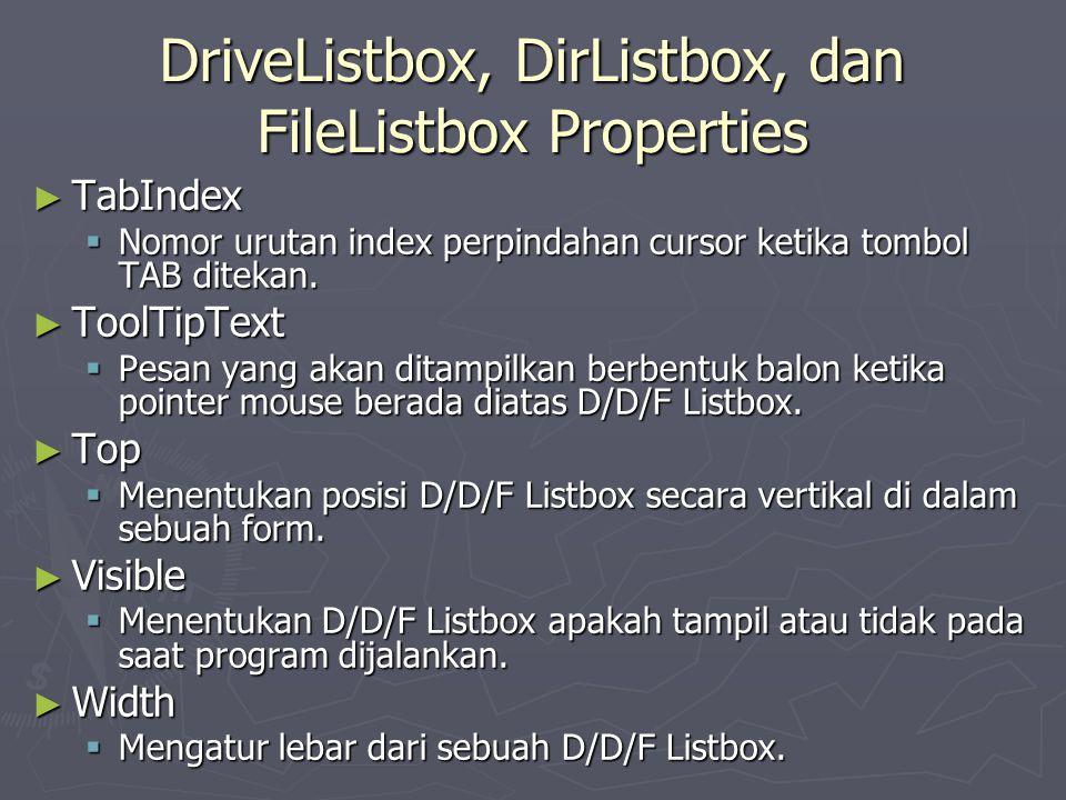 DriveListbox, DirListbox, dan FileListbox Properties ► TabIndex  Nomor urutan index perpindahan cursor ketika tombol TAB ditekan. ► ToolTipText  Pes