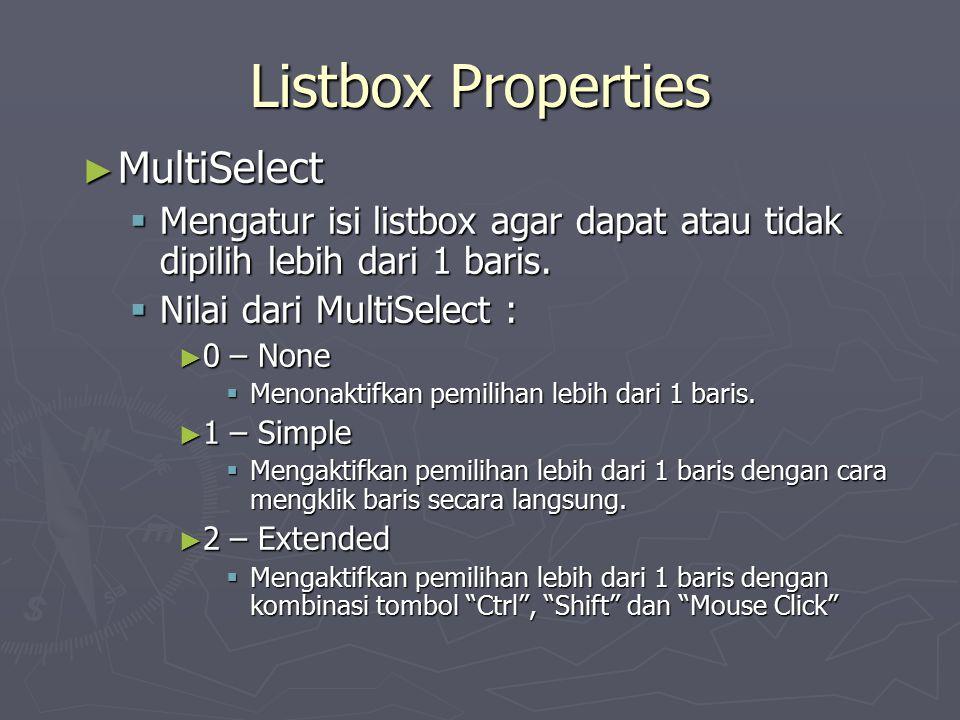 Listbox Properties ► MultiSelect  Mengatur isi listbox agar dapat atau tidak dipilih lebih dari 1 baris.  Nilai dari MultiSelect : ► 0 – None  Meno