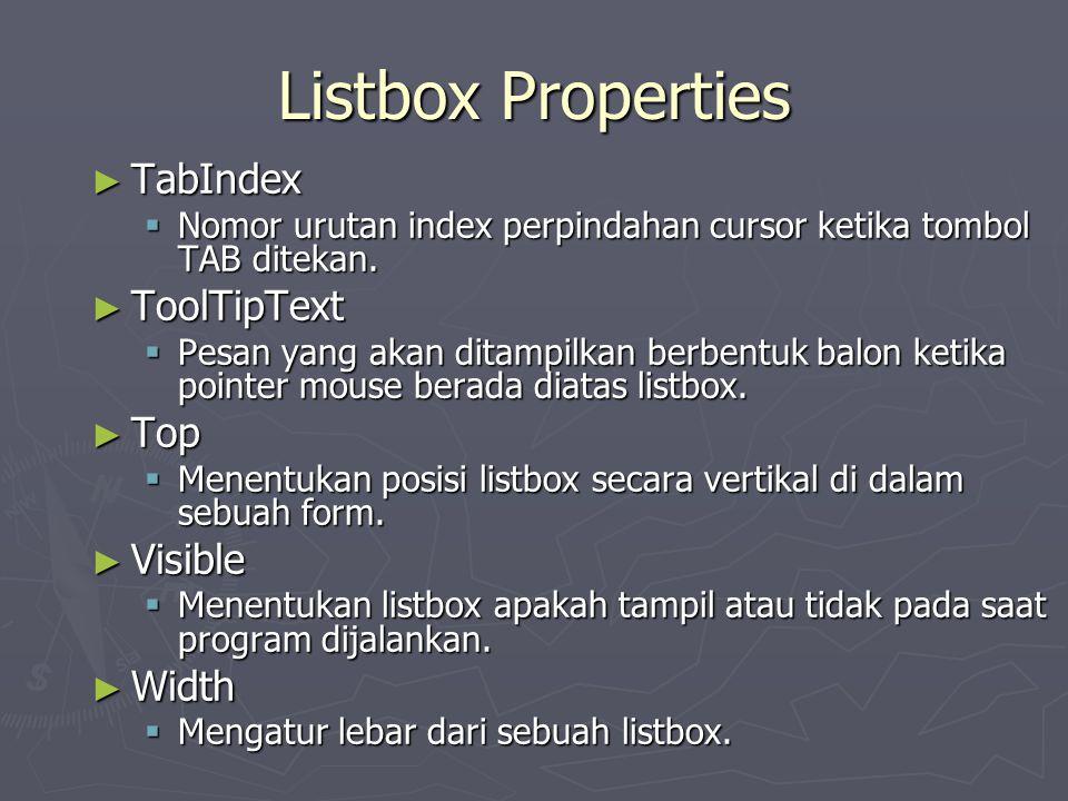 Listbox Properties ► TabIndex  Nomor urutan index perpindahan cursor ketika tombol TAB ditekan. ► ToolTipText  Pesan yang akan ditampilkan berbentuk