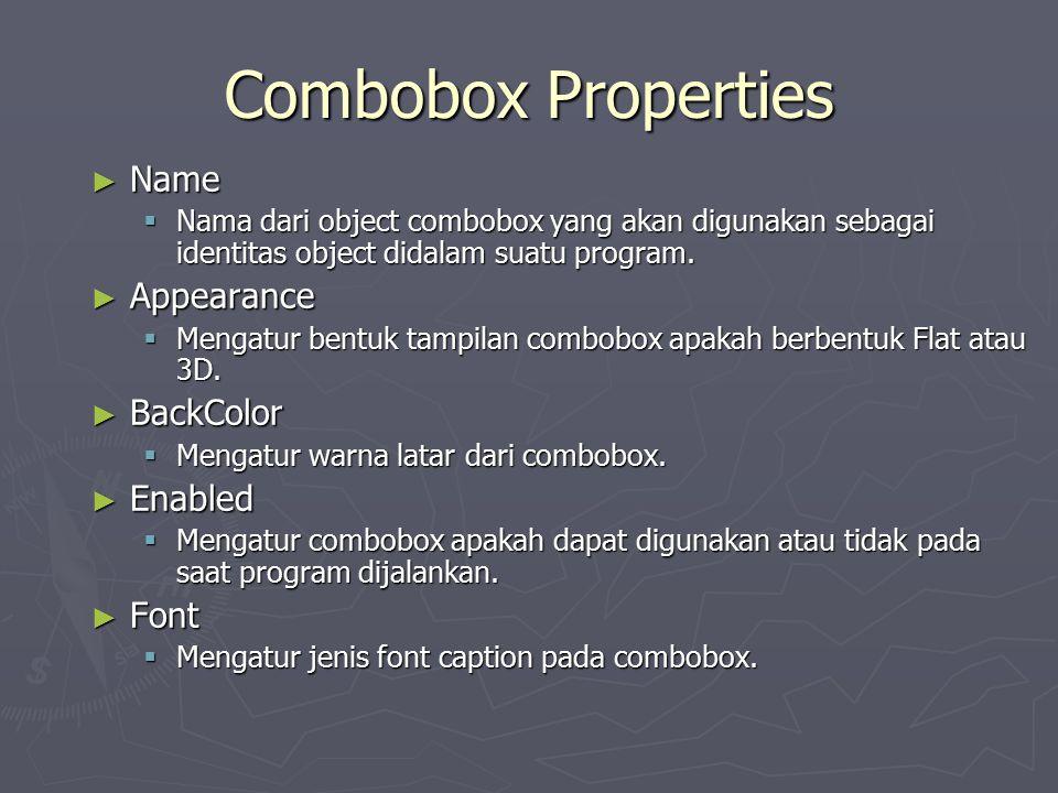 Combobox Properties ► Name  Nama dari object combobox yang akan digunakan sebagai identitas object didalam suatu program. ► Appearance  Mengatur ben