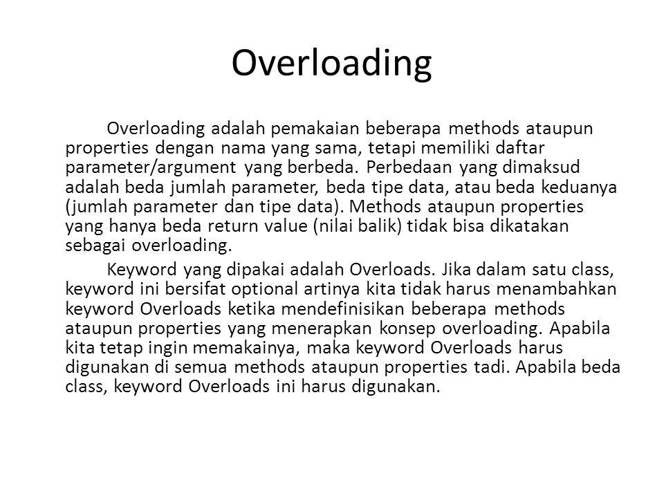 Overloading Overloading adalah pemakaian beberapa methods ataupun properties dengan nama yang sama, tetapi memiliki daftar parameter/argument yang berbeda.