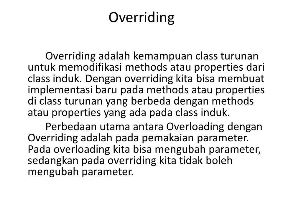 Overriding Overriding adalah kemampuan class turunan untuk memodifikasi methods atau properties dari class induk.