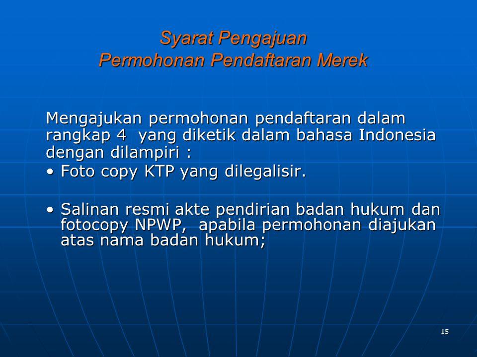 15 Syarat Pengajuan Permohonan Pendaftaran Merek Mengajukan permohonan pendaftaran dalam rangkap 4 yang diketik dalam bahasa Indonesia dengan dilampir