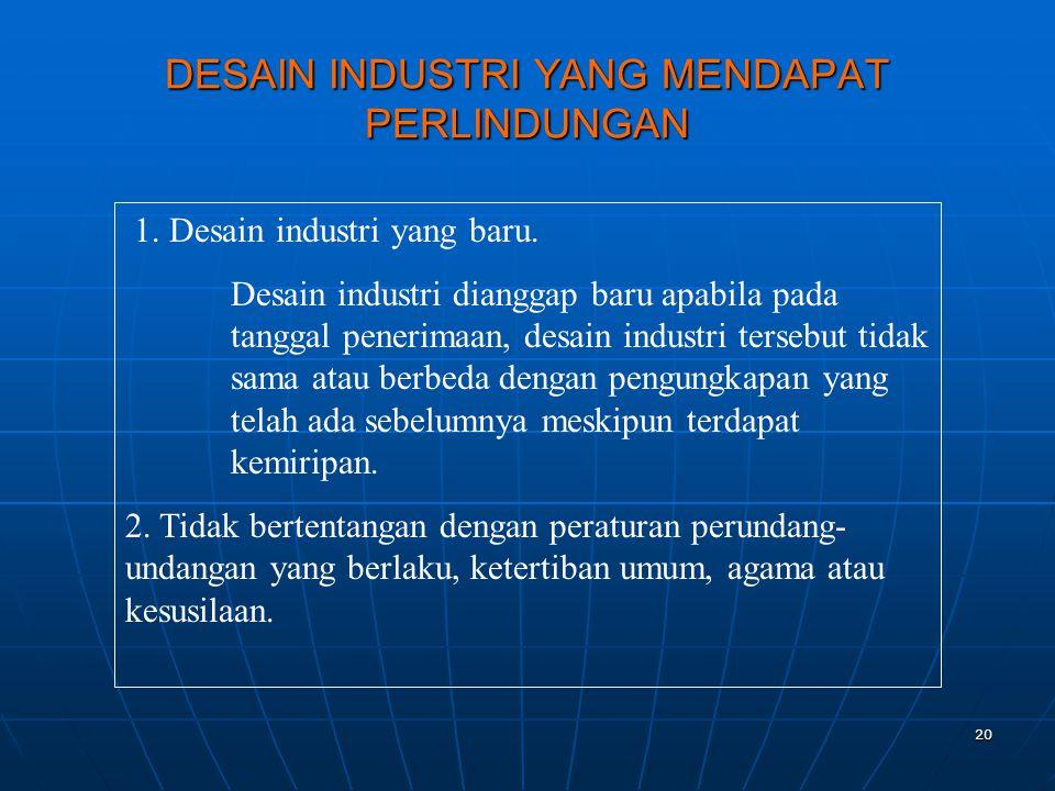 20 1. Desain industri yang baru. Desain industri dianggap baru apabila pada tanggal penerimaan, desain industri tersebut tidak sama atau berbeda denga
