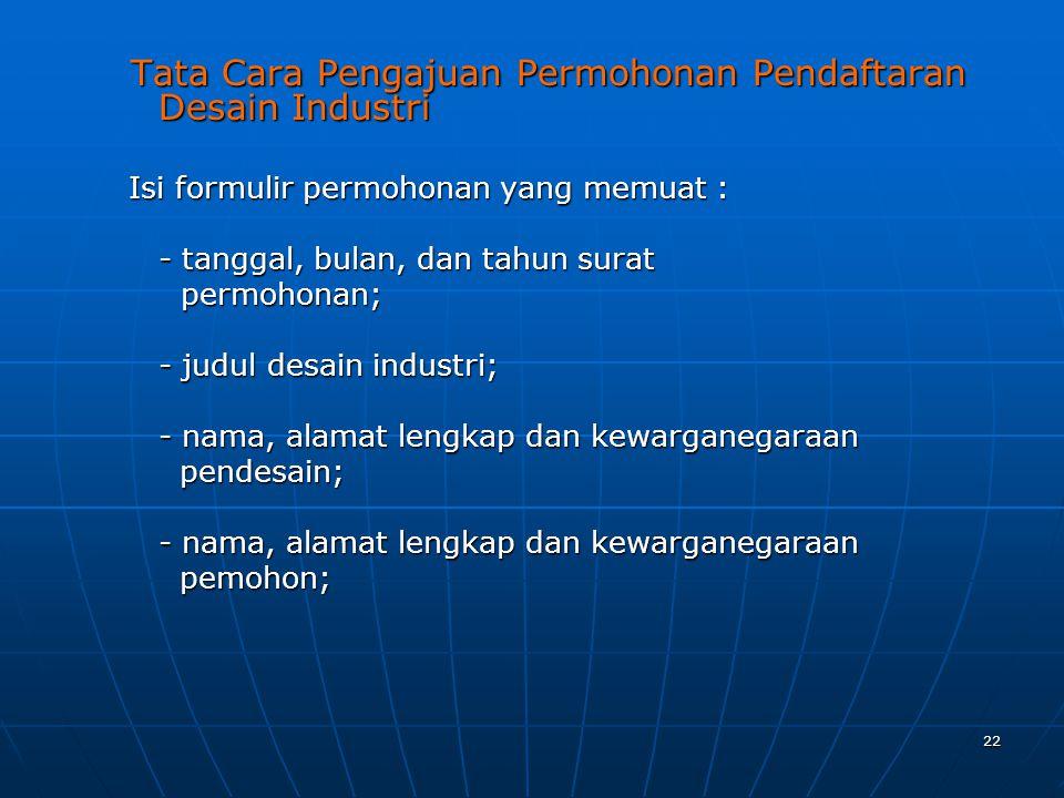 22 Tata Cara Pengajuan Permohonan Pendaftaran Desain Industri Tata Cara Pengajuan Permohonan Pendaftaran Desain Industri Isi formulir permohonan yang