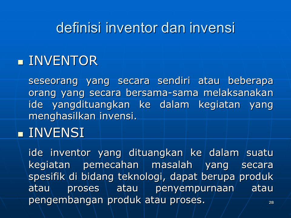 definisi inventor dan invensi INVENTOR INVENTOR seseorang yang secara sendiri atau beberapa orang yang secara bersama-sama melaksanakan ide yangdituan