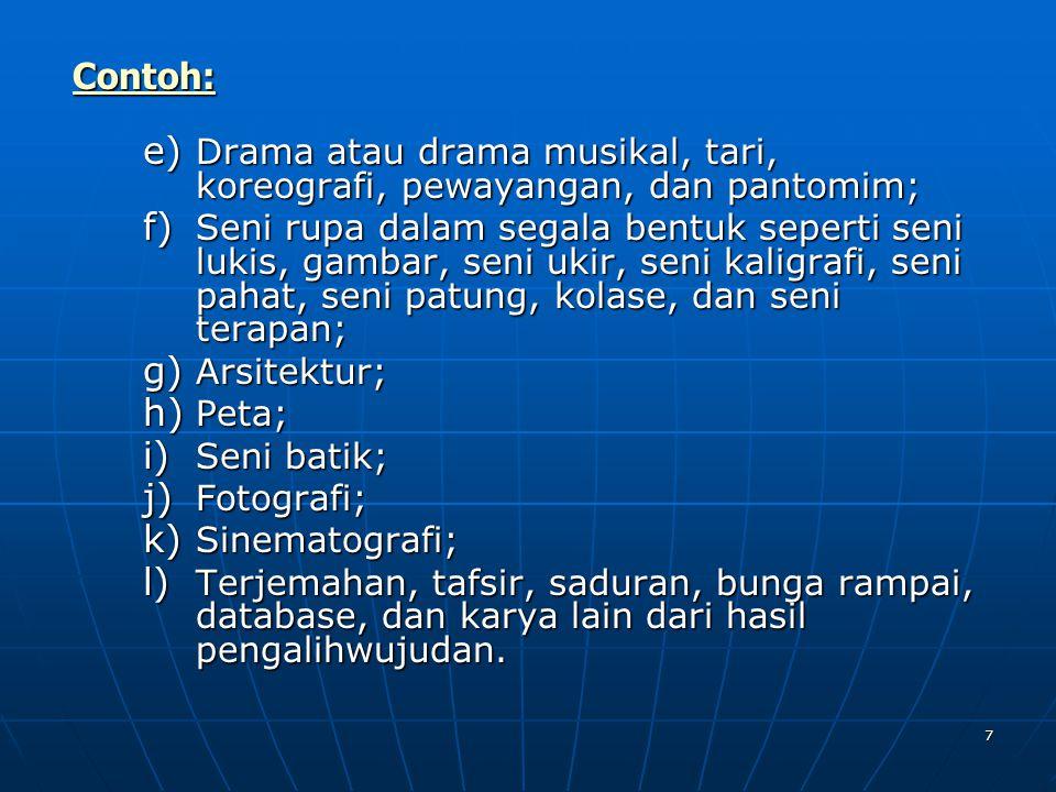 7 e) Drama atau drama musikal, tari, koreografi, pewayangan, dan pantomim; f) Seni rupa dalam segala bentuk seperti seni lukis, gambar, seni ukir, sen