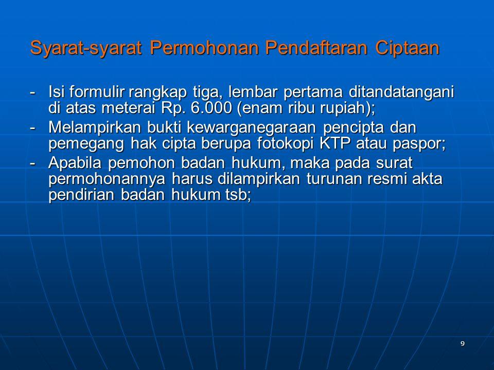 10 lanjutan : -Melampirkan contoh ciptaan yang dimohonkan pendaftarannya atau penggantinya; -Membayar biaya permohonan pendaftaran ciptaan sebesar Rp.