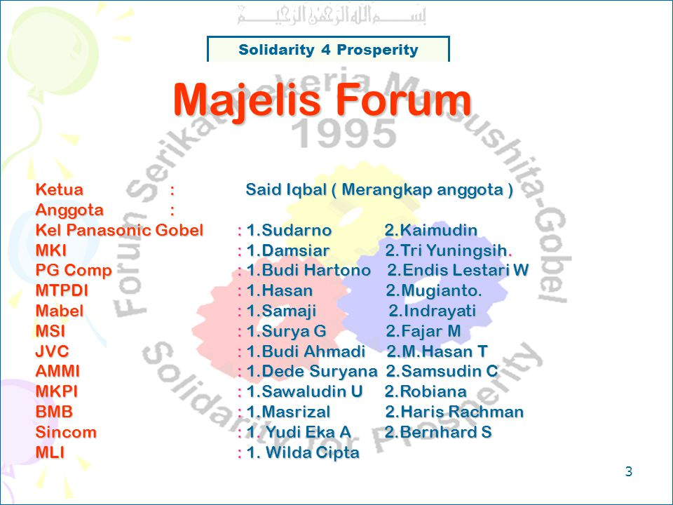 Solidarity 4 Prosperity 2 Pimpinan Forum Ketua : Ridwan Monoarfa Wakil Ketua : Suhadmadi & Ali ArifinTanjung Sekretaris : Roni Febrianto Bendahara : S