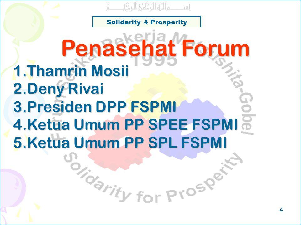 Solidarity 4 Prosperity 3 Majelis Forum Ketua : Said Iqbal ( Merangkap anggota ) Anggota : Kel Panasonic Gobel : 1.Sudarno 2.Kaimudin MKI : 1.Damsiar