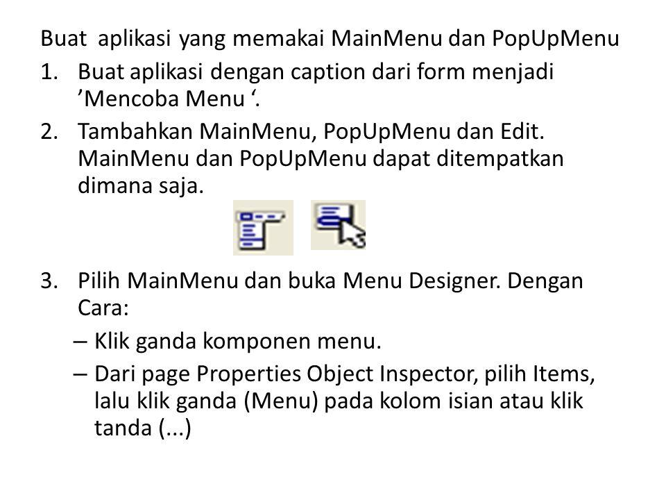 Buat aplikasi yang memakai MainMenu dan PopUpMenu 1.Buat aplikasi dengan caption dari form menjadi 'Mencoba Menu '.