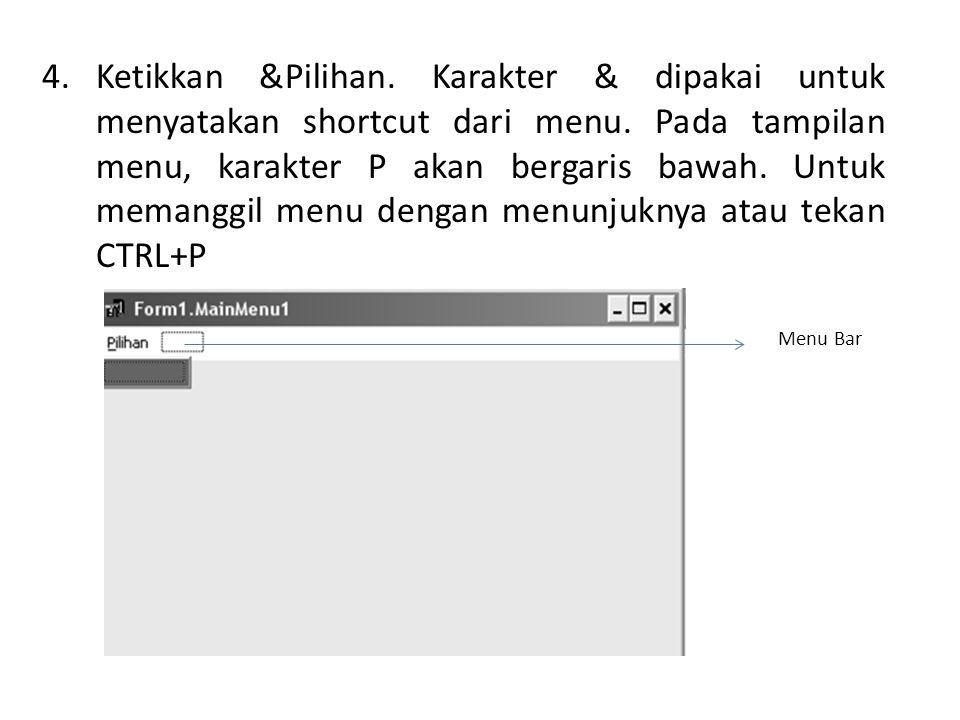 4.Ketikkan &Pilihan. Karakter & dipakai untuk menyatakan shortcut dari menu.