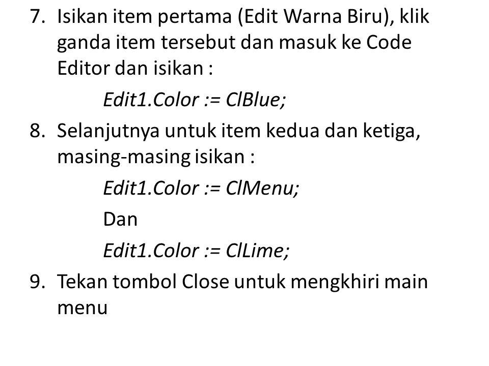 7.Isikan item pertama (Edit Warna Biru), klik ganda item tersebut dan masuk ke Code Editor dan isikan : Edit1.Color := ClBlue; 8.