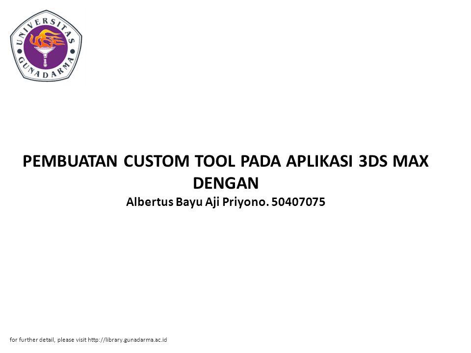 PEMBUATAN CUSTOM TOOL PADA APLIKASI 3DS MAX DENGAN Albertus Bayu Aji Priyono. 50407075 for further detail, please visit http://library.gunadarma.ac.id