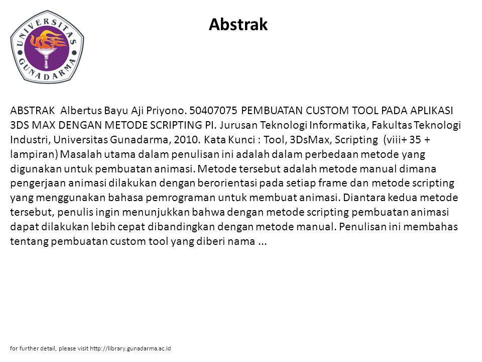 Abstrak ABSTRAK Albertus Bayu Aji Priyono. 50407075 PEMBUATAN CUSTOM TOOL PADA APLIKASI 3DS MAX DENGAN METODE SCRIPTING PI. Jurusan Teknologi Informat