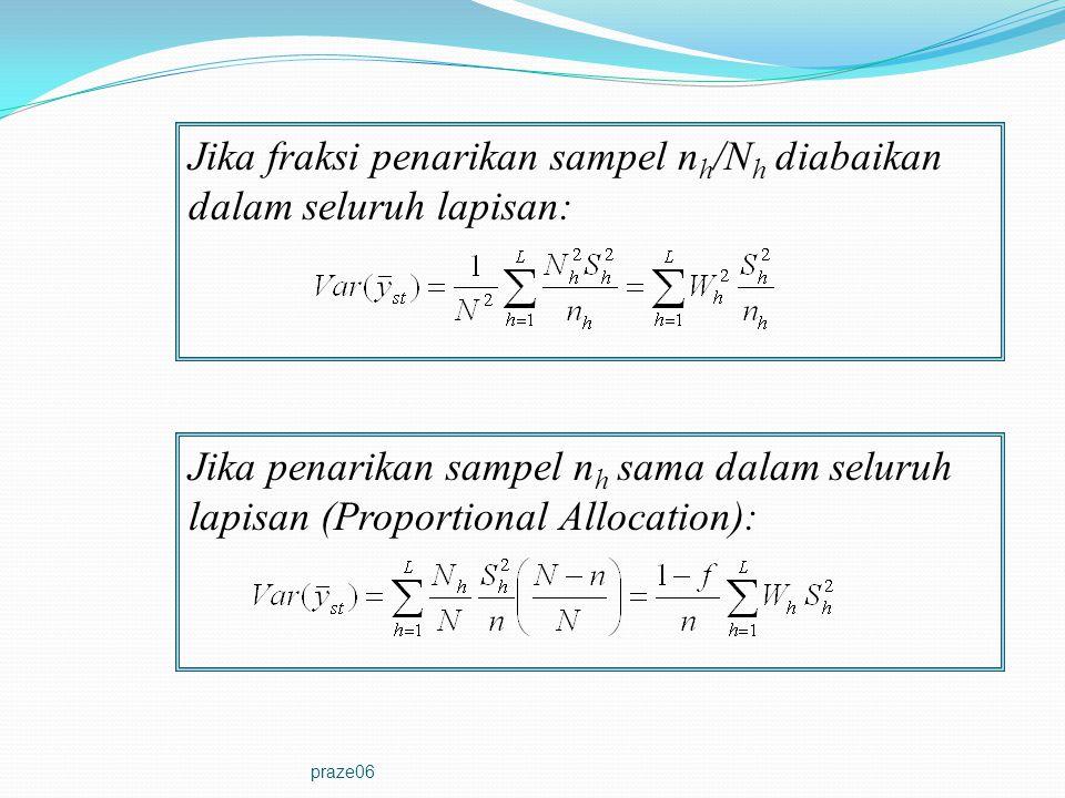 praze06 Jika fraksi penarikan sampel n h /N h diabaikan dalam seluruh lapisan: Jika penarikan sampel n h sama dalam seluruh lapisan (Proportional Allo