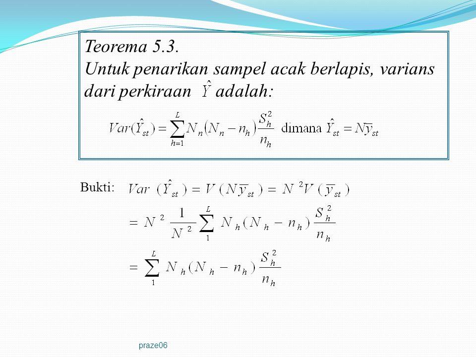 praze06 Teorema 5.3. Untuk penarikan sampel acak berlapis, varians dari perkiraan adalah: Bukti: