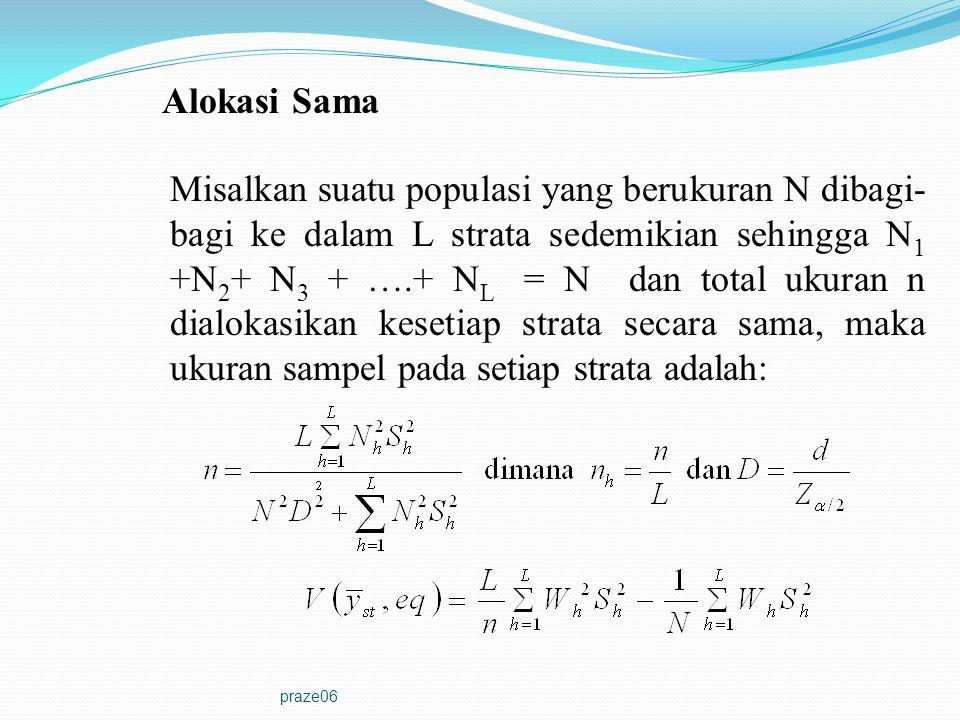 praze06 Alokasi Sama Misalkan suatu populasi yang berukuran N dibagi- bagi ke dalam L strata sedemikian sehingga N 1 +N 2 + N 3 + ….+ N L = N dan tota