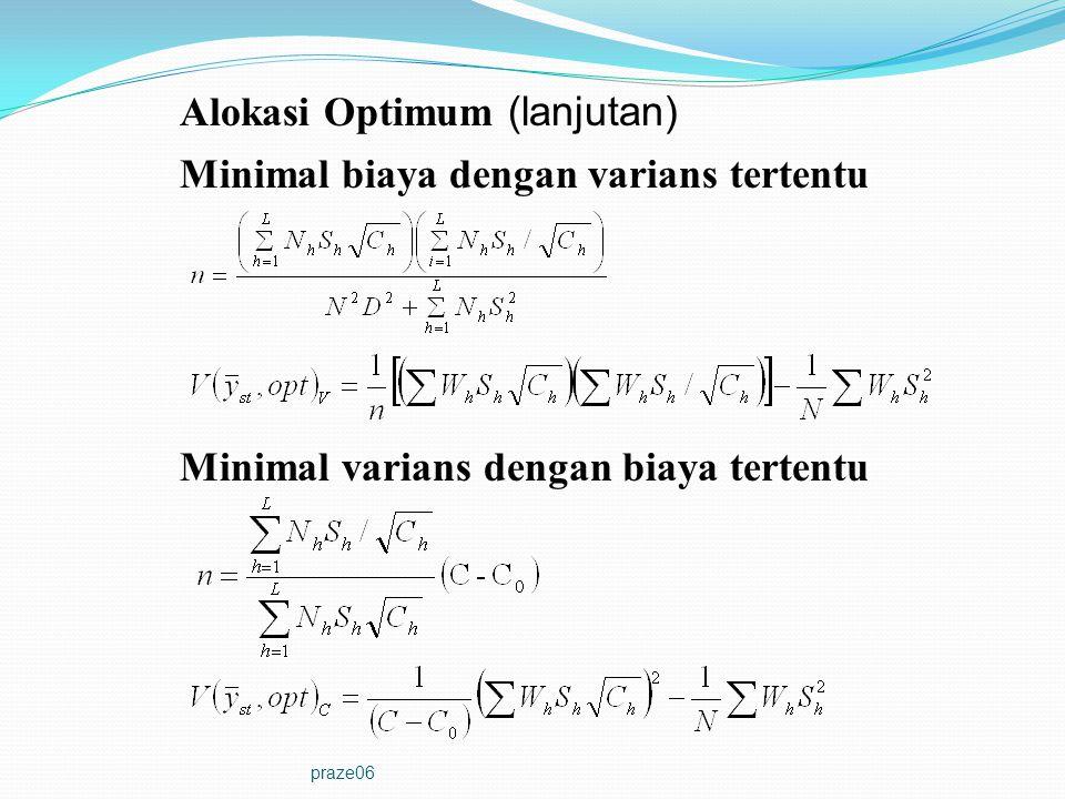 praze06 Alokasi Optimum (lanjutan) Minimal varians dengan biaya tertentu Minimal biaya dengan varians tertentu