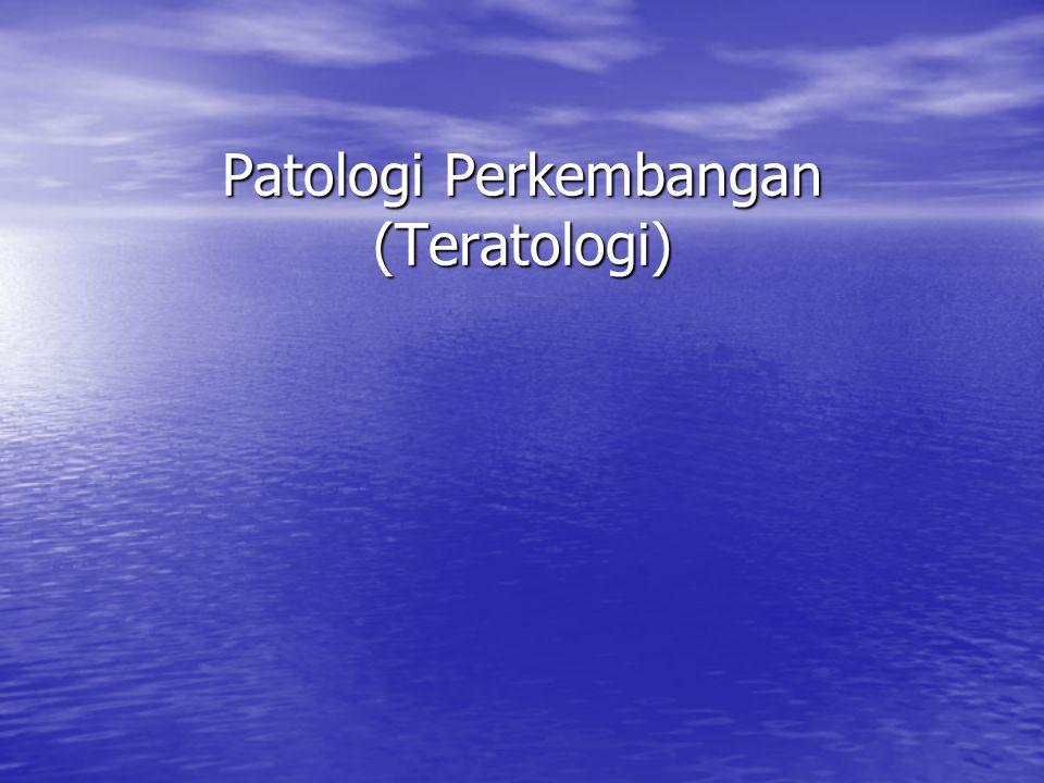 Patologi Perkembangan (Teratologi)