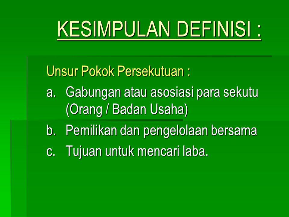 DEFINISI : PERSEKUTUAN 1. Persekutuan adalah perikatan antara dua orang atau lebih untuk menjalankan bisnis sebagai pemilik bersama dengan tujuan mend