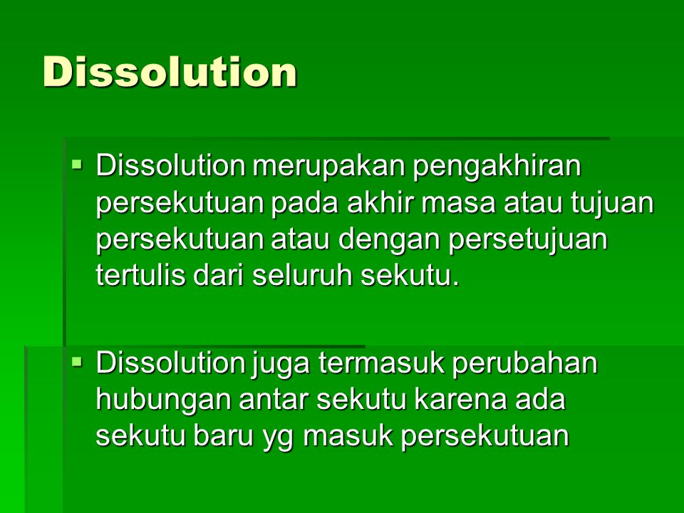 Dissociation  Dissociation adalah konsep hukum untuk pngunduran diri sekutu karena meninggal, pensiun atau pengunduran diri secara sukarela atau tida