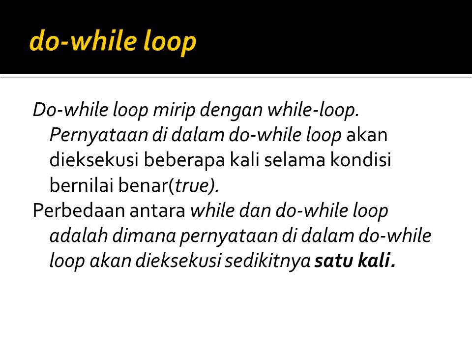 Do-while loop mirip dengan while-loop. Pernyataan di dalam do-while loop akan dieksekusi beberapa kali selama kondisi bernilai benar(true). Perbedaan
