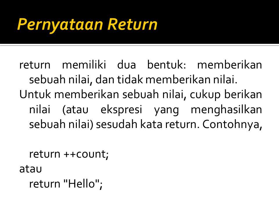 return memiliki dua bentuk: memberikan sebuah nilai, dan tidak memberikan nilai. Untuk memberikan sebuah nilai, cukup berikan nilai (atau ekspresi yan
