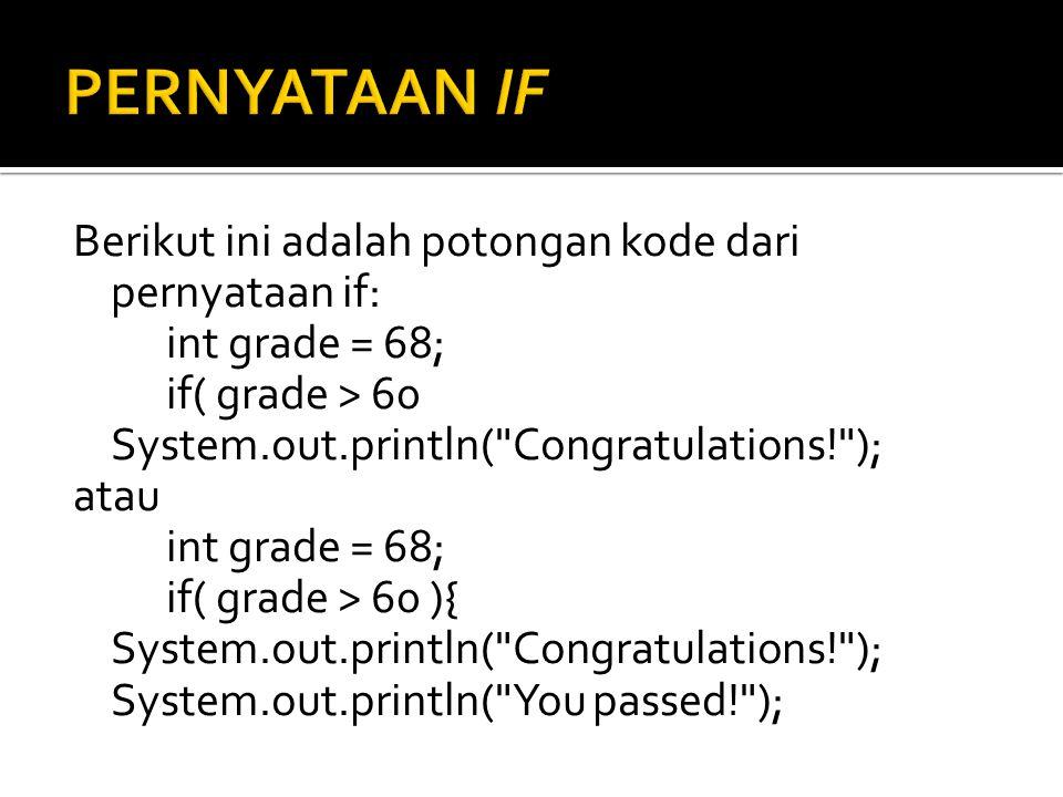 Berikut ini adalah potongan kode dari pernyataan if: int grade = 68; if( grade > 60 System.out.println(