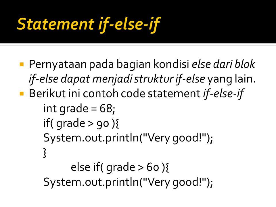  Pernyataan pada bagian kondisi else dari blok if-else dapat menjadi struktur if-else yang lain.  Berikut ini contoh code statement if-else-if int g