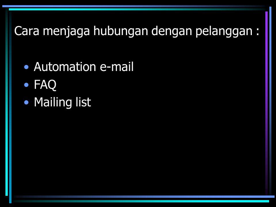 Cara menjaga hubungan dengan pelanggan : Automation e-mail  E-Mail yang langsung dapat direplay secara otomatis oleh halaman web itu sendiri.