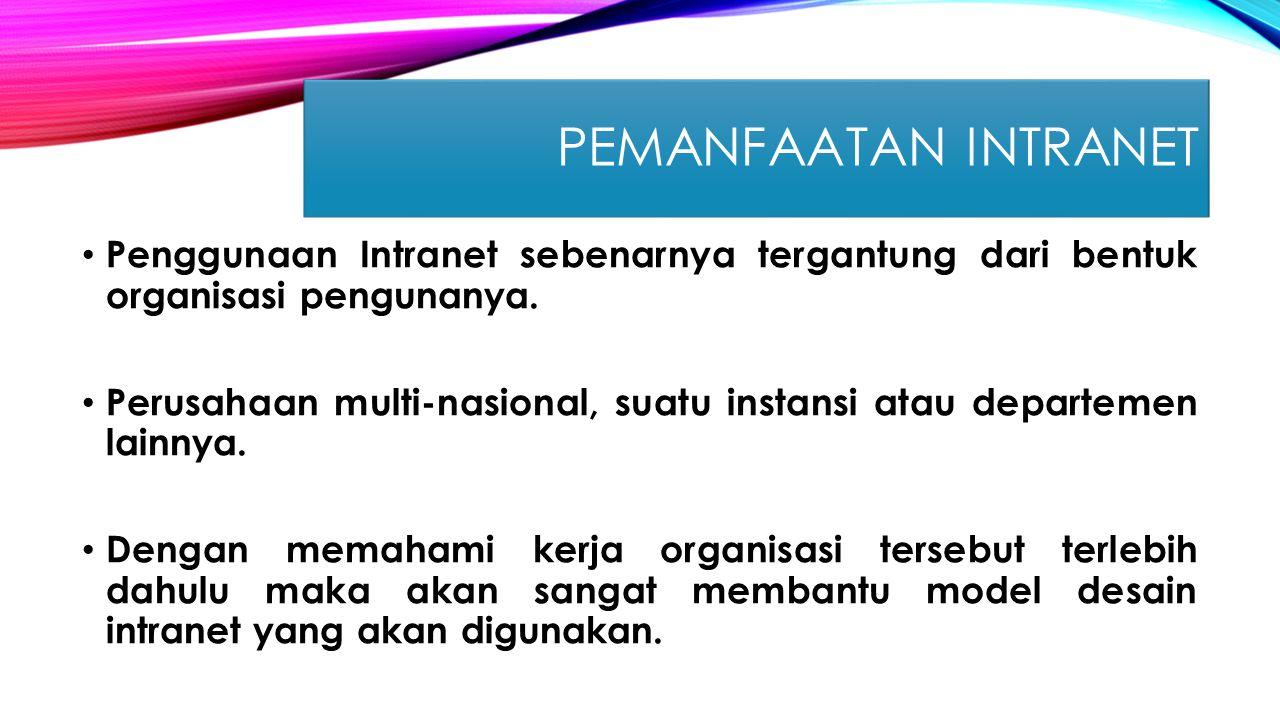 PEMANFAATAN INTRANET Penggunaan Intranet sebenarnya tergantung dari bentuk organisasi pengunanya.